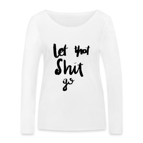 Let this Shit go - Frauen Bio-Langarmshirt von Stanley & Stella