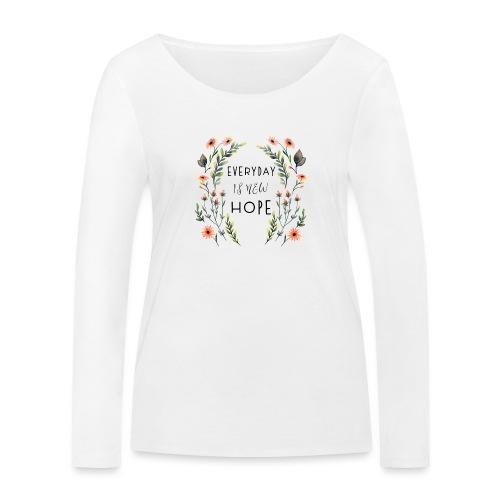 EVERY DAY NEW HOPE - Women's Organic Longsleeve Shirt by Stanley & Stella