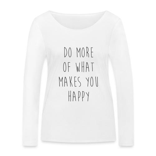 Do More Of What Makes You Happy Motivational Quote - Frauen Bio-Langarmshirt von Stanley & Stella