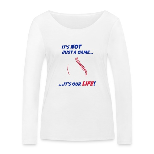 Baseball is our life - Women's Organic Longsleeve Shirt by Stanley & Stella