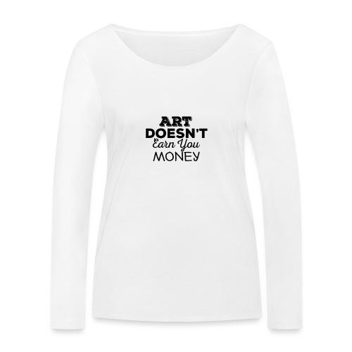 Art Doesnt Earn You Money - Vrouwen bio shirt met lange mouwen van Stanley & Stella