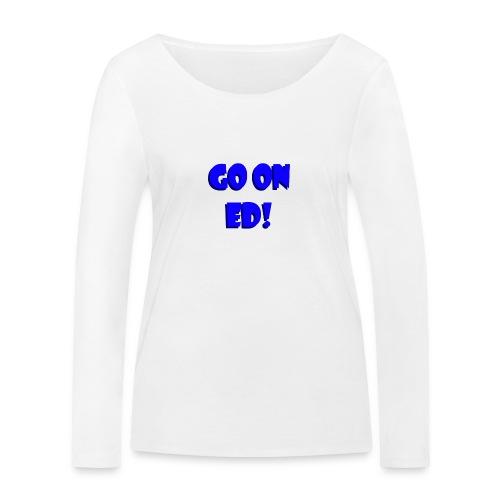 Go on Ed - Women's Organic Longsleeve Shirt by Stanley & Stella