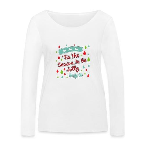 Tis the Season to be Jolly - Women's Organic Longsleeve Shirt by Stanley & Stella