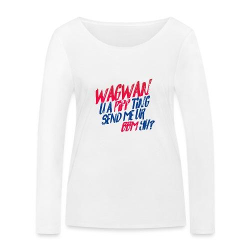 Wagwan PiffTing Send BBM Yh? - Women's Organic Longsleeve Shirt by Stanley & Stella