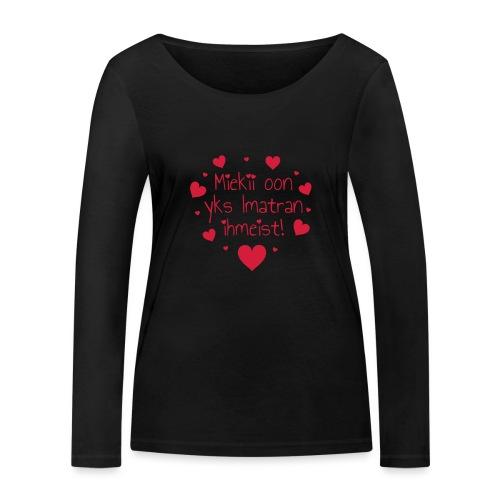 Miekii oon yks Imatran Ihmeist! Naisten t-paita - Stanley & Stellan naisten pitkähihainen luomupaita