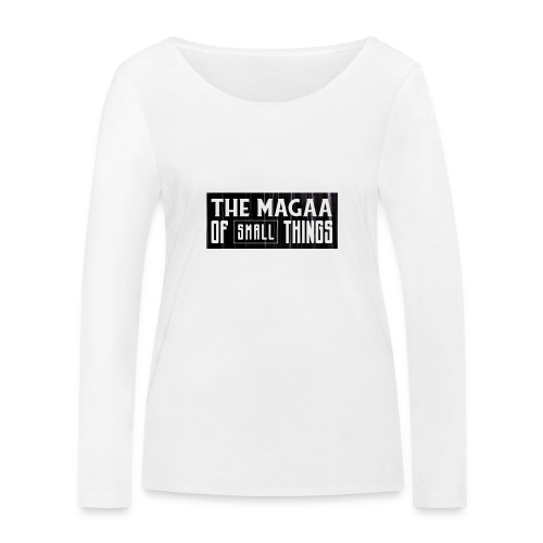 The magaa of small things - Women's Organic Longsleeve Shirt by Stanley & Stella
