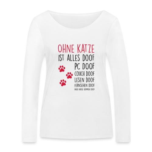Vorschau: Ohne Katze ist alles doof - Frauen Bio-Langarmshirt von Stanley & Stella