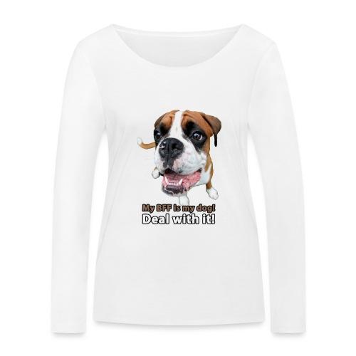 MY Best Friend Forever is my dog! - Women's Organic Longsleeve Shirt by Stanley & Stella