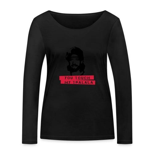 you touch my tralala - Frauen Bio-Langarmshirt von Stanley & Stella