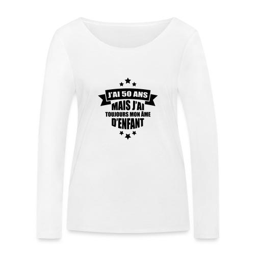 j'ai 50 ans mais j'ai toujours mon âme d'enfant - T-shirt manches longues bio Stanley & Stella Femme