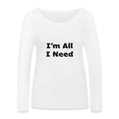 I'm All I Need - Women's Organic Longsleeve Shirt by Stanley & Stella
