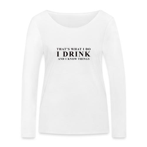 I DRINK - Women's Organic Longsleeve Shirt by Stanley & Stella