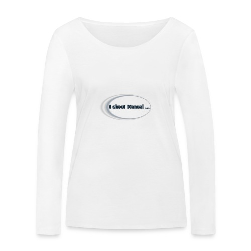 I shoot manual slogan - Women's Organic Longsleeve Shirt by Stanley & Stella