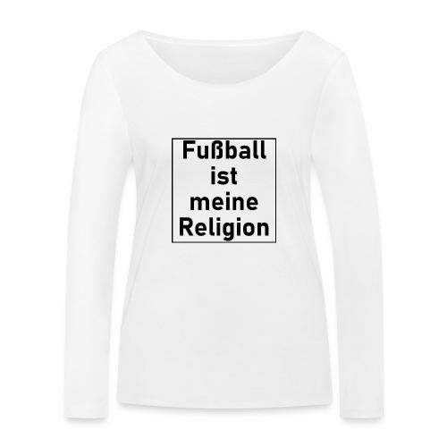 Fußball ist meine Religion V2 - Frauen Bio-Langarmshirt von Stanley & Stella