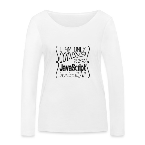 I am only coding in JavaScript ironically!!1 - Women's Organic Longsleeve Shirt by Stanley & Stella