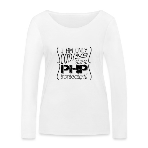 I am only coding in PHP ironically!!1 - Women's Organic Longsleeve Shirt by Stanley & Stella