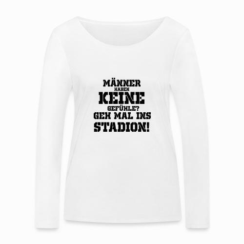 Männer haben keine Gefühle? geh mal ins Stadion! - Frauen Bio-Langarmshirt von Stanley & Stella
