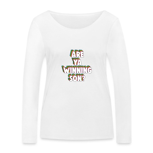 Are Ya Winning, Son? Meme - Women's Organic Longsleeve Shirt by Stanley & Stella