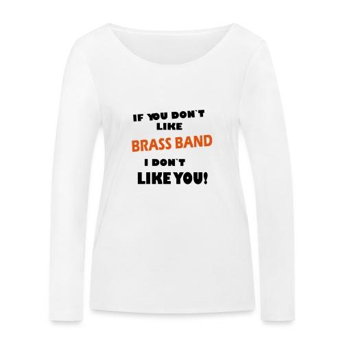 If you don`t like Brass Band - Økologisk langermet T-skjorte for kvinner fra Stanley & Stella