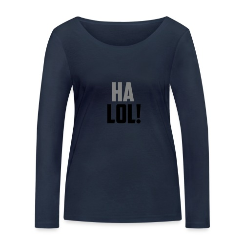 The CrimsonAura 'Ha LOL!' Stream Quote. - Women's Organic Longsleeve Shirt by Stanley & Stella