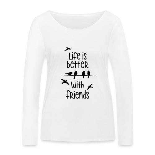 elämä on parempi ystävien kanssa lintujen - life - Women's Organic Longsleeve Shirt by Stanley & Stella
