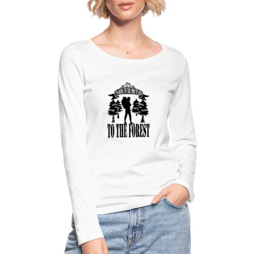 I m going to the mountains to the forest - Women's Organic Longsleeve Shirt by Stanley & Stella