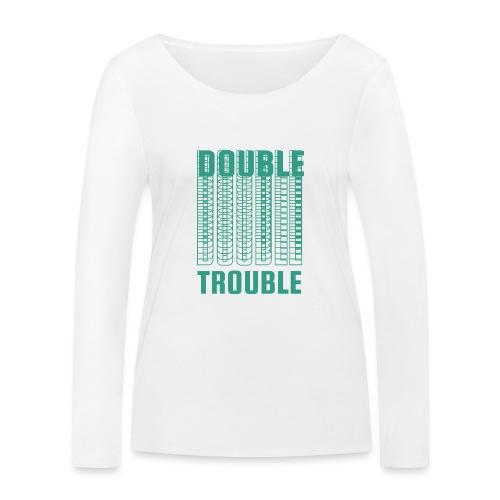 double trouble, double trouble, double trouble sher - Women's Organic Longsleeve Shirt by Stanley & Stella