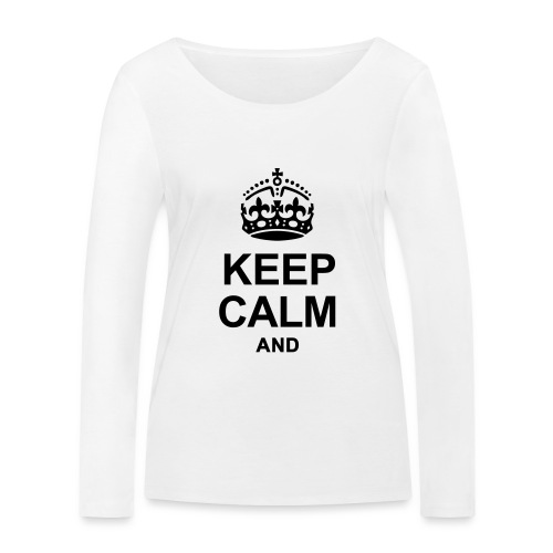 KEEP CALM - Women's Organic Longsleeve Shirt by Stanley & Stella