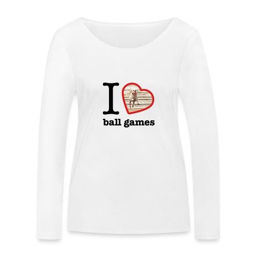 I love ball games Dog playing ball retrieving ball - Women's Organic Longsleeve Shirt by Stanley & Stella