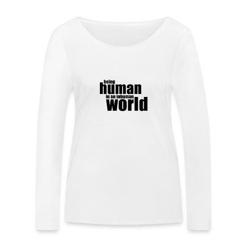 Being human in an inhuman world - Women's Organic Longsleeve Shirt by Stanley & Stella