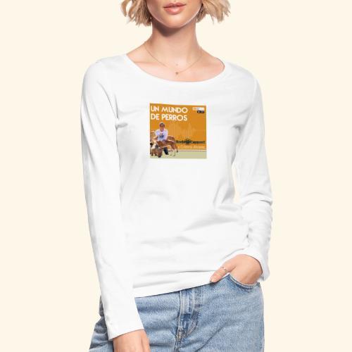 Un mundo de perros 1 03 - Camiseta de manga larga ecológica mujer de Stanley & Stella