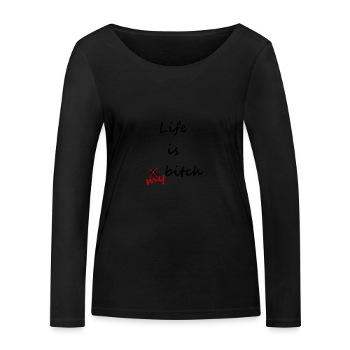 Life Is My Bitch - T-shirt manches longues bio Stanley & Stella Femme