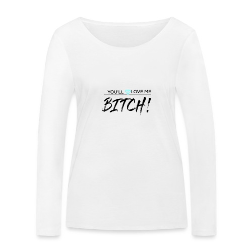 You´ll Love Me Bitch - Camiseta de manga larga ecológica mujer de Stanley & Stella