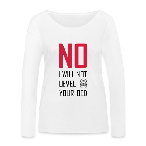 No I will not level your bed (vertical) - Women's Organic Longsleeve Shirt by Stanley & Stella