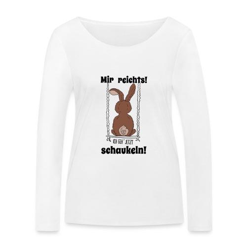 Mir reichts ich geh jetzt schaukeln Hase Kaninchen - Frauen Bio-Langarmshirt von Stanley & Stella
