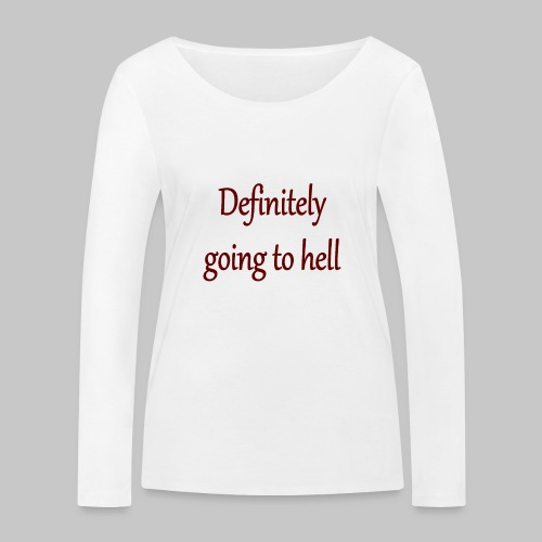 Definitely going to hell - Women's Organic Longsleeve Shirt by Stanley & Stella