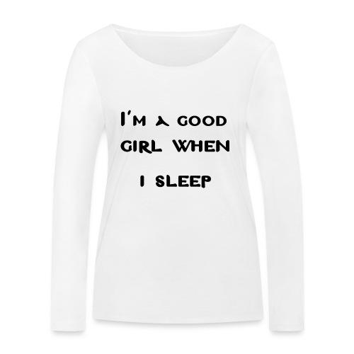 i am good girl when i sleep - Maglietta a manica lunga ecologica da donna di Stanley & Stella
