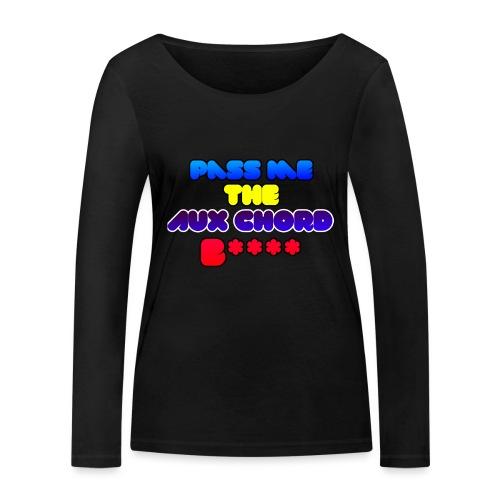 Pass me the AUX chord B**** - Women's Organic Longsleeve Shirt by Stanley & Stella