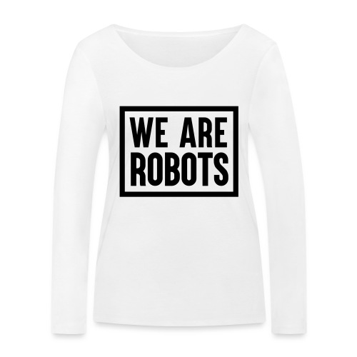 We Are Robots Premium Tote Bag - Women's Organic Longsleeve Shirt by Stanley & Stella