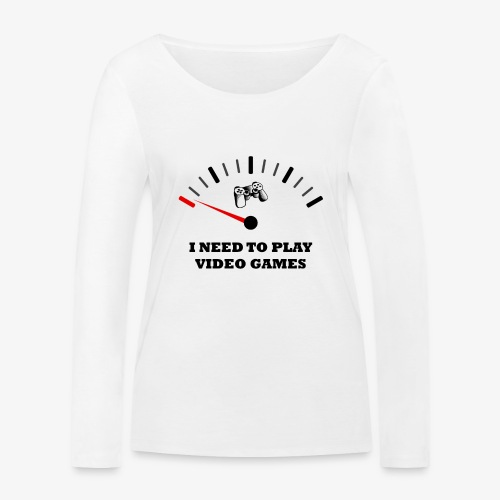 I NEED TO PLAY VIDEO GAMES - Camiseta de manga larga ecológica mujer de Stanley & Stella