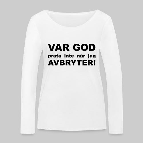 Var God Prata Inte - Ekologisk långärmad T-shirt dam från Stanley & Stella
