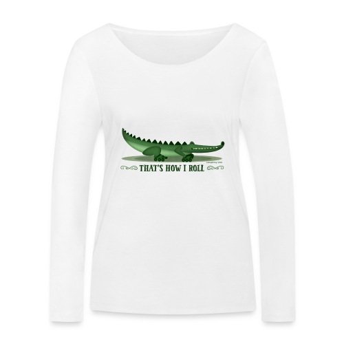 That s How I Roll - Women's Organic Longsleeve Shirt by Stanley & Stella