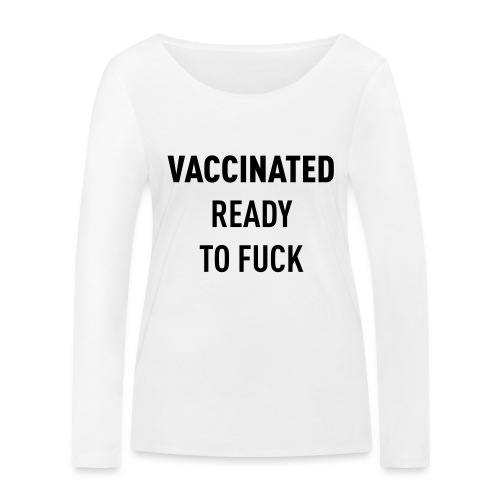 Vaccinated Ready to fuck - Women's Organic Longsleeve Shirt by Stanley & Stella