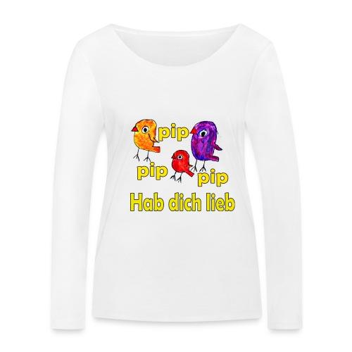 pip pip pip hab dich lieb - Frauen Bio-Langarmshirt von Stanley & Stella