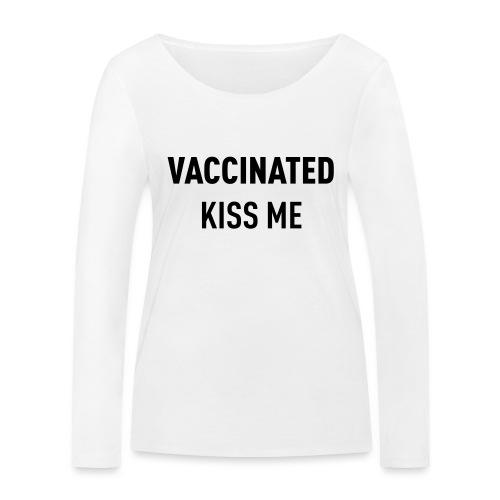 Vaccinated Kiss me - Women's Organic Longsleeve Shirt by Stanley & Stella
