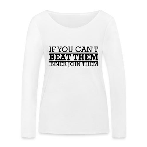 If You can't beat them, inner join them - Ekologisk långärmad T-shirt dam från Stanley & Stella