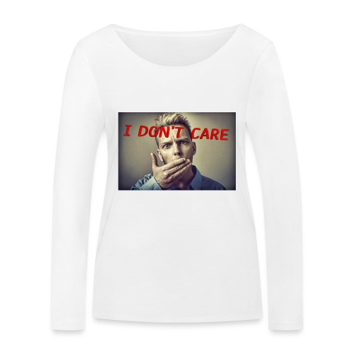 I don't care shirt - Women's Organic Longsleeve Shirt by Stanley & Stella