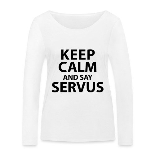 Keep calm and say Servus - Frauen Bio-Langarmshirt von Stanley & Stella