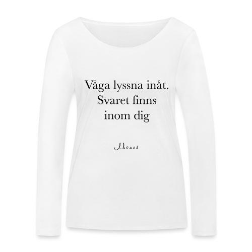 Våga lyssna inåt. Svaret finns inom dig. - Women's Organic Longsleeve Shirt by Stanley & Stella