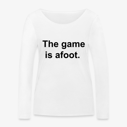 The game is afoot - Sherlock Holmes Quote - Women's Organic Longsleeve Shirt by Stanley & Stella